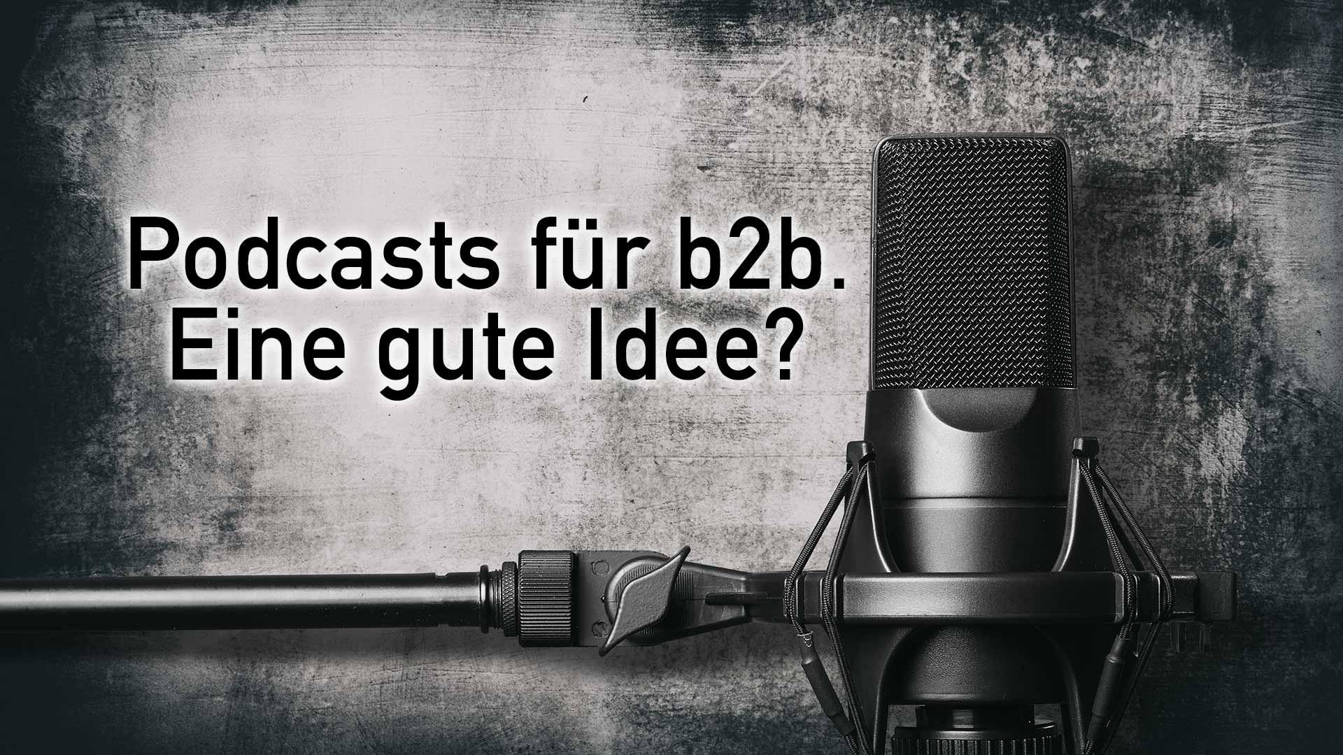 Podcasts für b2b – ist das eine gute Idee?