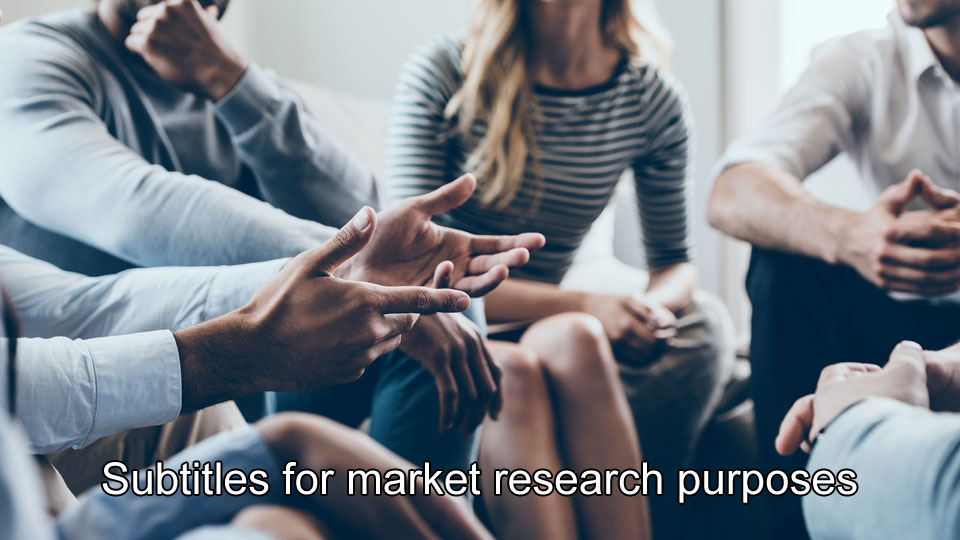Untertitelung zur Marktforschung hilft für das bessere Verständnis unterschiedlicher Märkte.